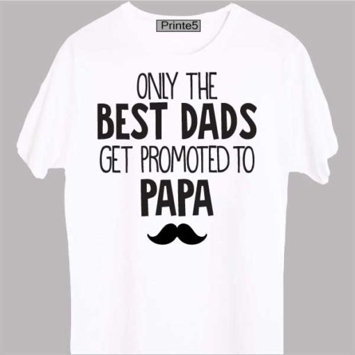 White-T-Shirt-India-Only_the_Best_Dads_Get_Promote_To_Papa-01